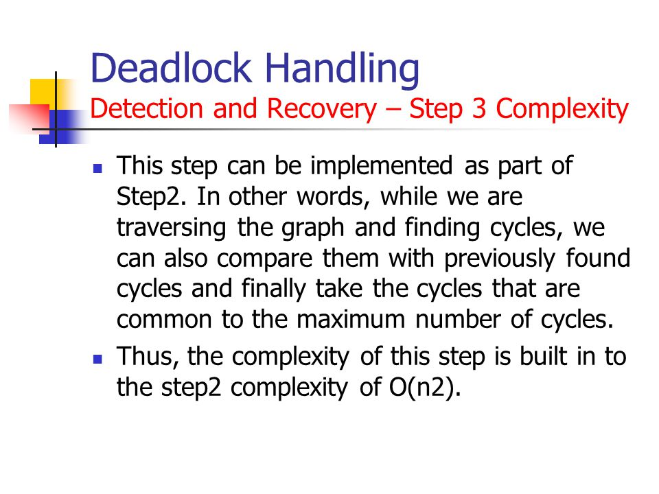 Deadlock Handling Detection and Recovery – Step 3 Complexity