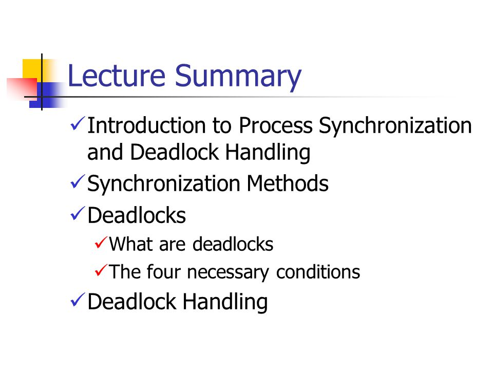 Lecture Summary Introduction to Process Synchronization and Deadlock Handling. Synchronization Methods.