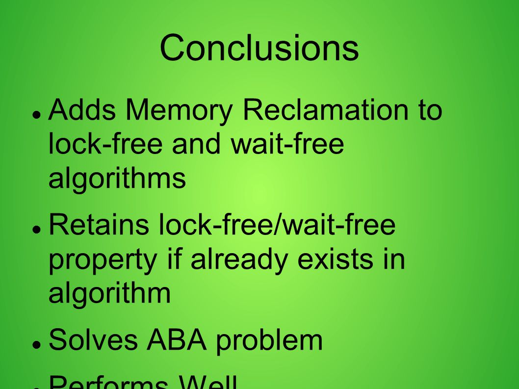 Conclusions Adds Memory Reclamation to lock-free and wait-free algorithms. Retains lock-free/wait-free property if already exists in algorithm.