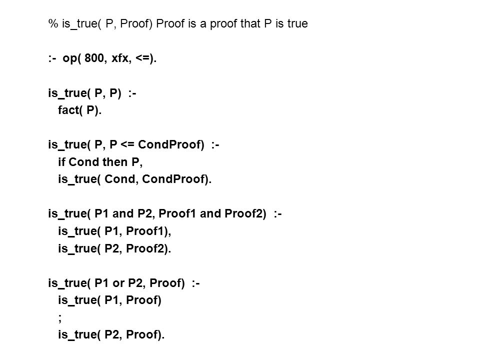 % is_true( P, Proof) Proof is a proof that P is true
