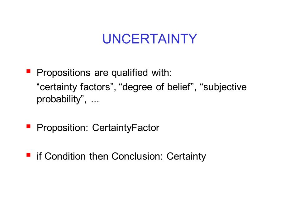 UNCERTAINTY Propositions are qualified with: