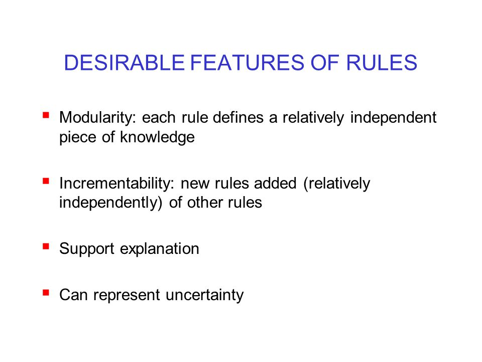 DESIRABLE FEATURES OF RULES