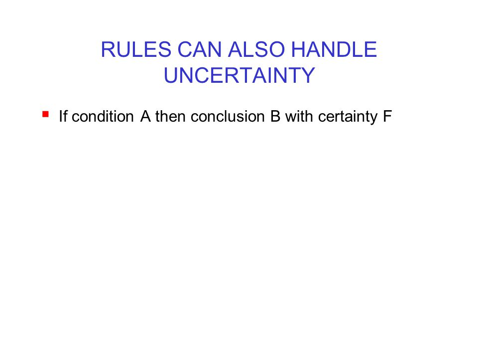RULES CAN ALSO HANDLE UNCERTAINTY