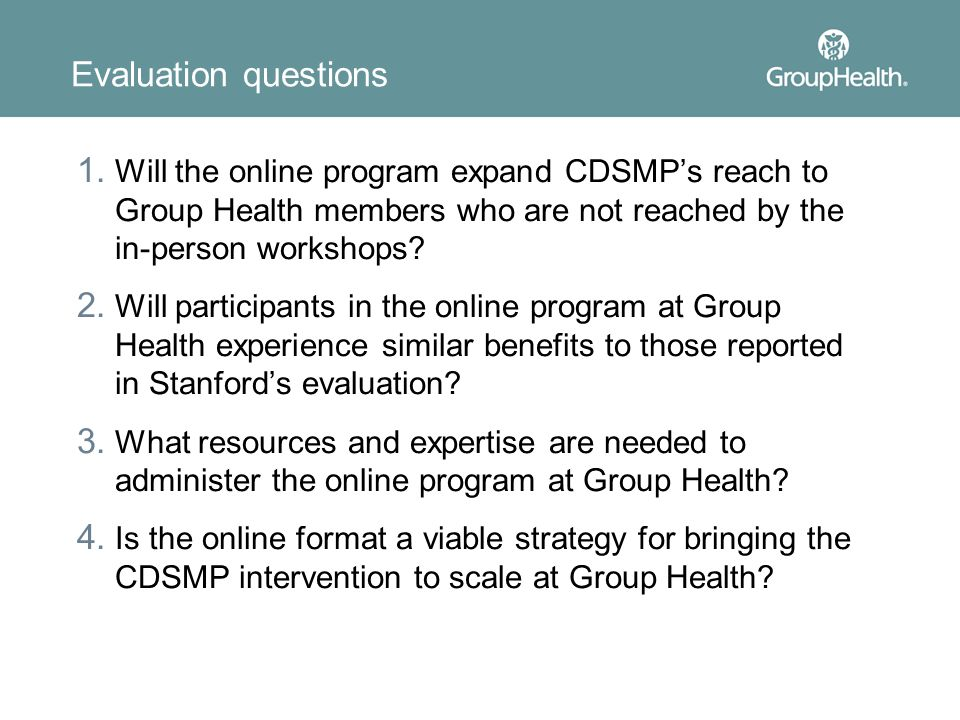 Evaluation questions Will the online program expand CDSMP's reach to Group Health members who are not reached by the in-person workshops