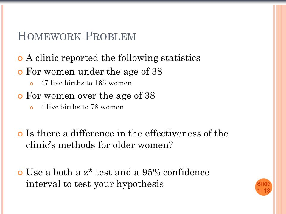 Homework Problem A clinic reported the following statistics