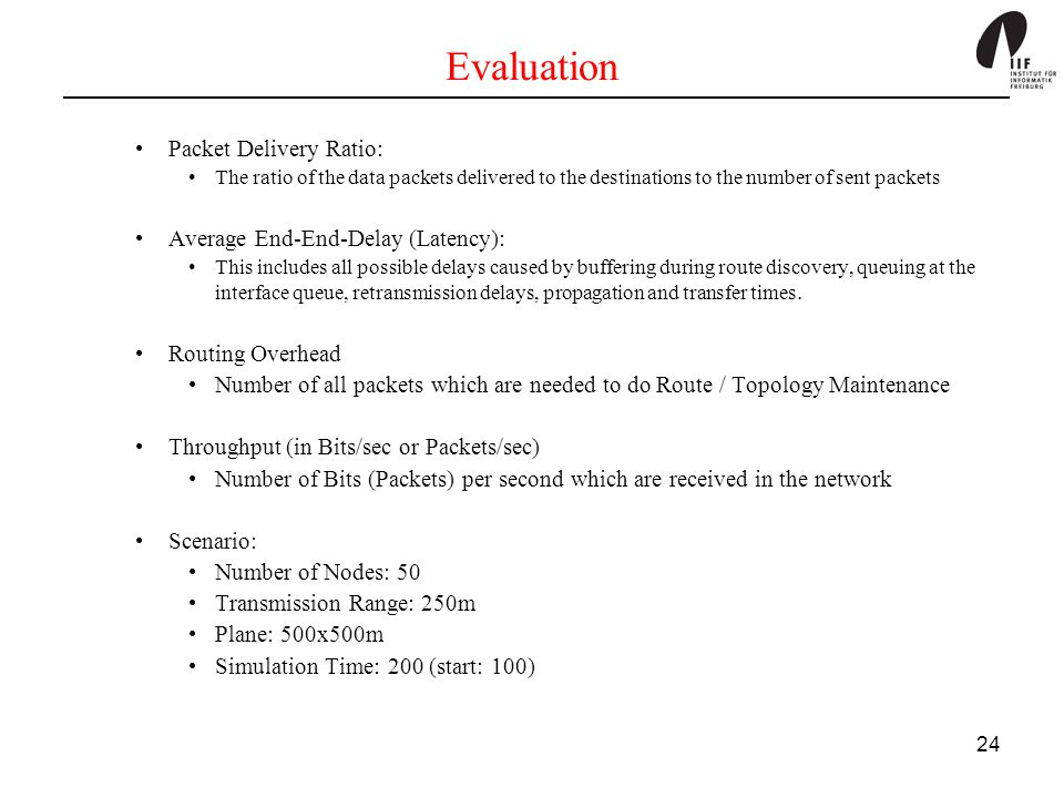 Evaluation Packet Delivery Ratio: Average End-End-Delay (Latency):