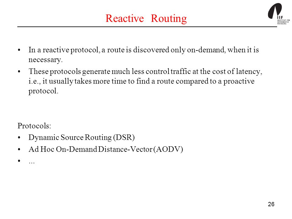 Reactive Routing In a reactive protocol, a route is discovered only on-demand, when it is necessary.
