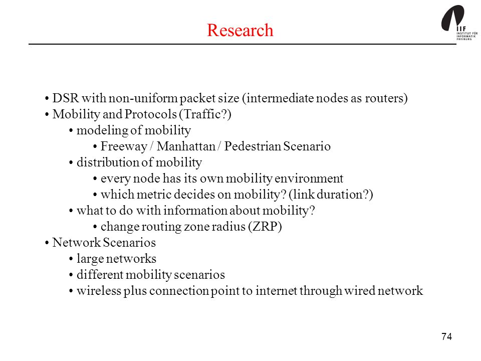 Research DSR with non-uniform packet size (intermediate nodes as routers) Mobility and Protocols (Traffic )