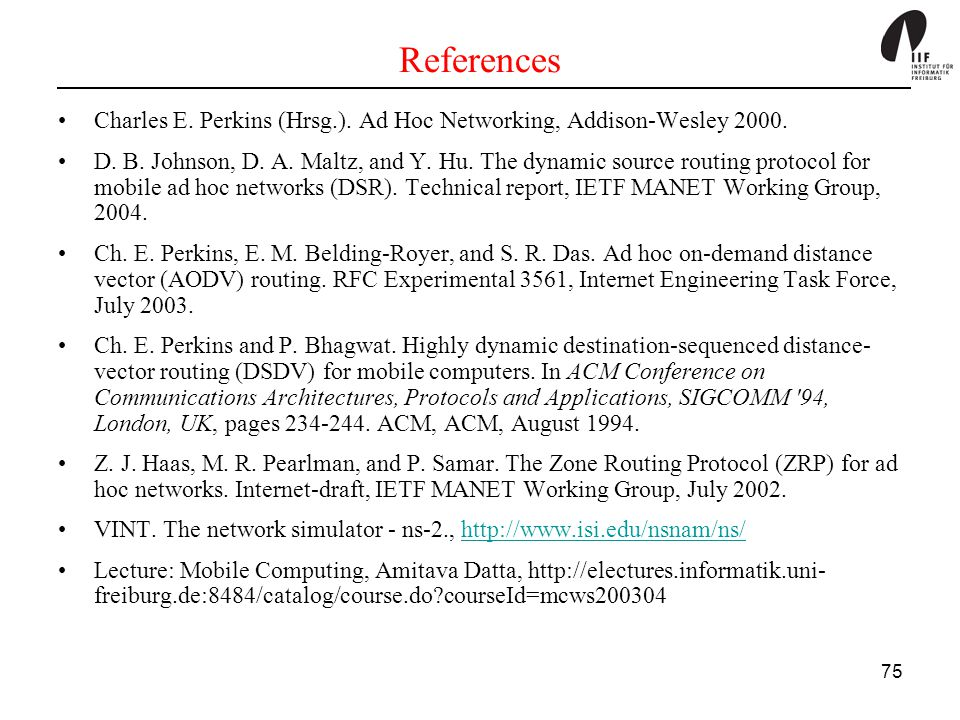 References Charles E. Perkins (Hrsg.). Ad Hoc Networking, Addison-Wesley 2000.