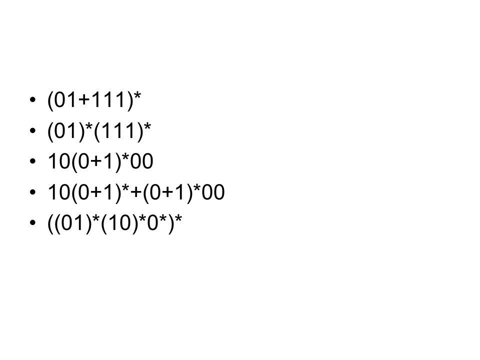 (01+111)* (01)*(111)* 10(0+1)*00 10(0+1)*+(0+1)*00 ((01)*(10)*0*)*