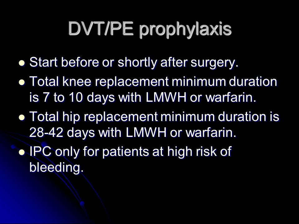 DVT/PE prophylaxis Start before or shortly after surgery.