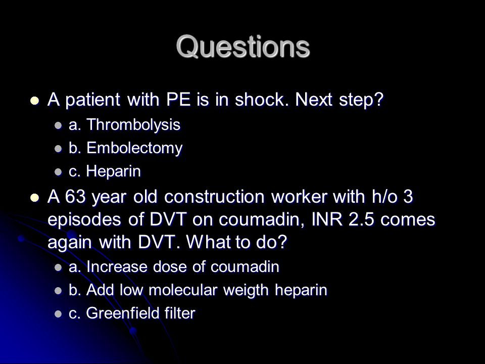 Questions A patient with PE is in shock. Next step