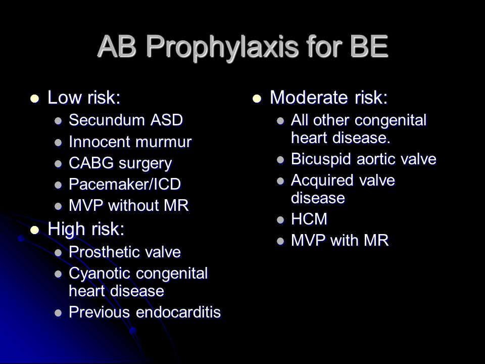 AB Prophylaxis for BE Low risk: High risk: Moderate risk: Secundum ASD