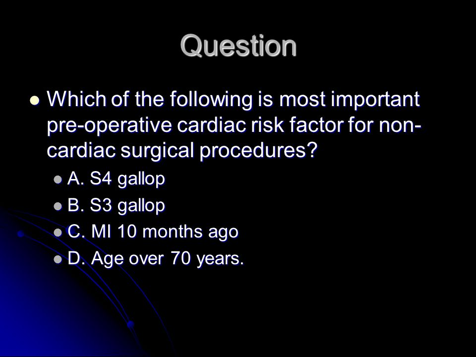 Question Which of the following is most important pre-operative cardiac risk factor for non-cardiac surgical procedures