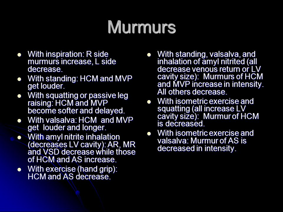 Murmurs With inspiration: R side murmurs increase, L side decrease.