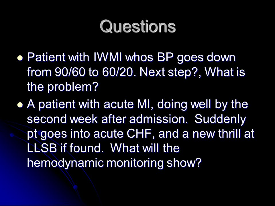 Questions Patient with IWMI whos BP goes down from 90/60 to 60/20. Next step , What is the problem
