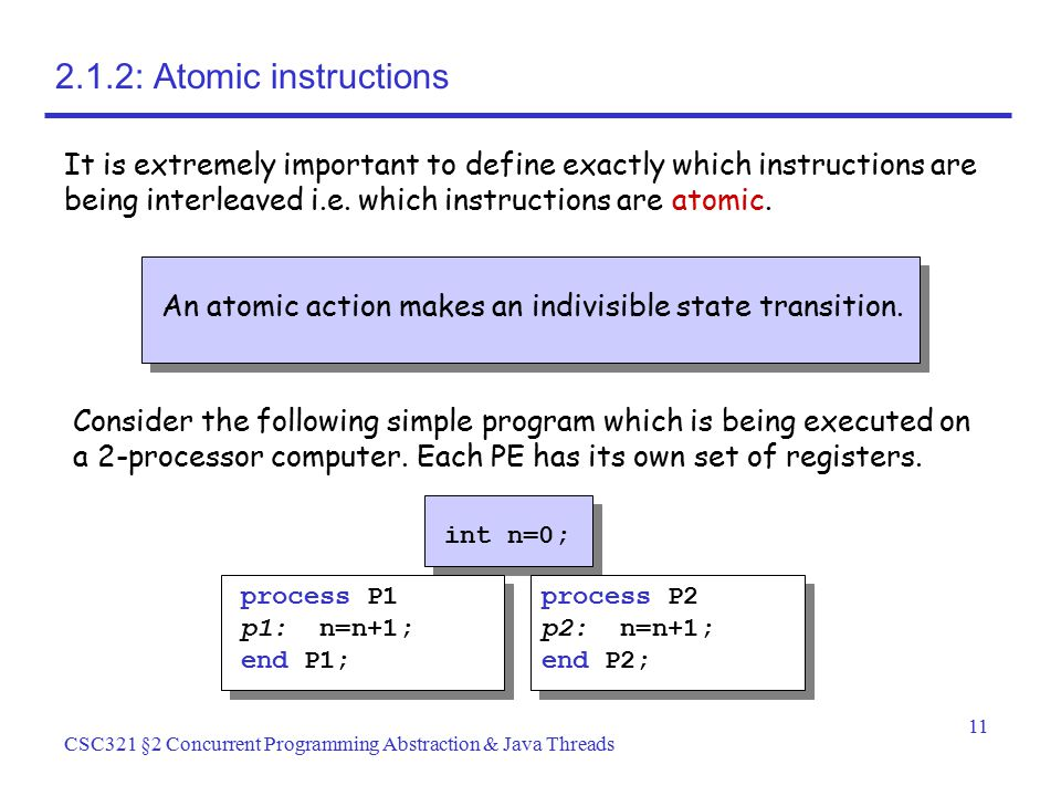 2.1.2: Atomic instructions It is extremely important to define exactly which instructions are being interleaved i.e. which instructions are atomic.