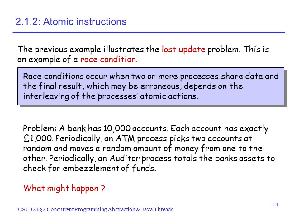2.1.2: Atomic instructions The previous example illustrates the lost update problem. This is an example of a race condition.