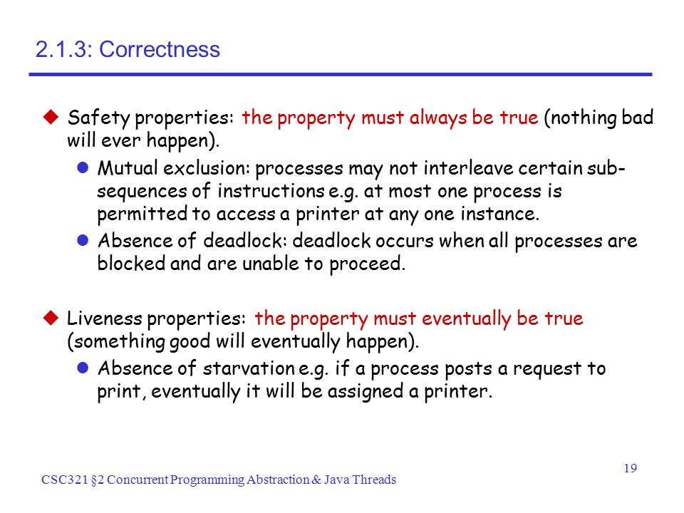 2.1.3: Correctness Safety properties: the property must always be true (nothing bad will ever happen).