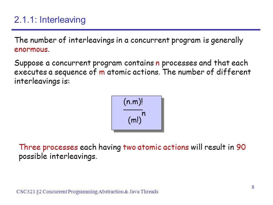 2.1.1: Interleaving The number of interleavings in a concurrent program is generally enormous.