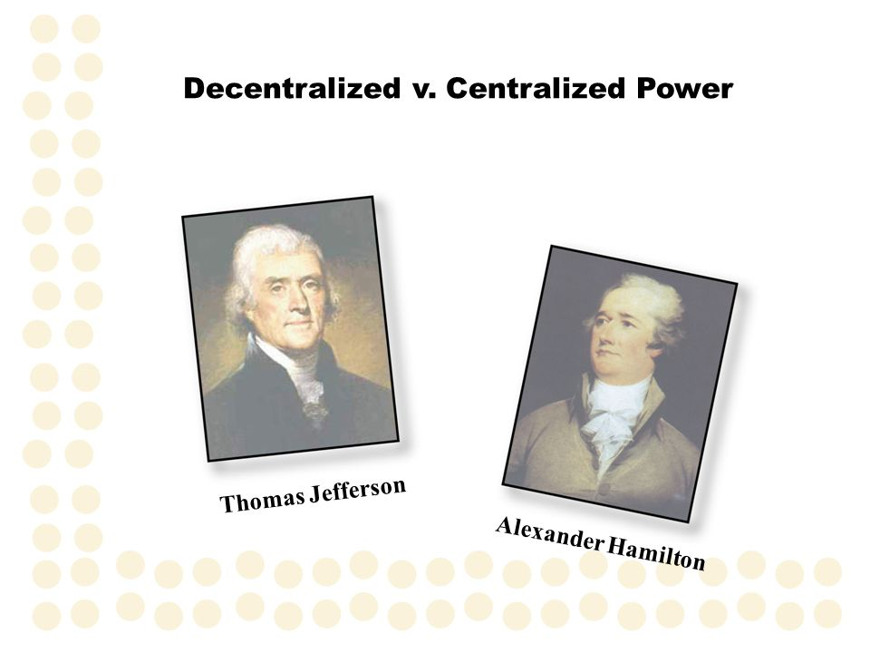 Decentralized v. Centralized Power
