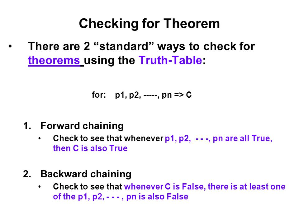 Checking for Theorem There are 2 standard ways to check for theorems using the Truth-Table: for: p1, p2, -----, pn => C.