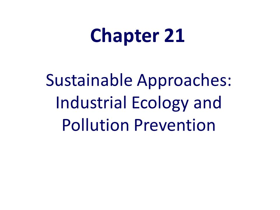 Sustainable Approaches: Industrial Ecology and Pollution Prevention