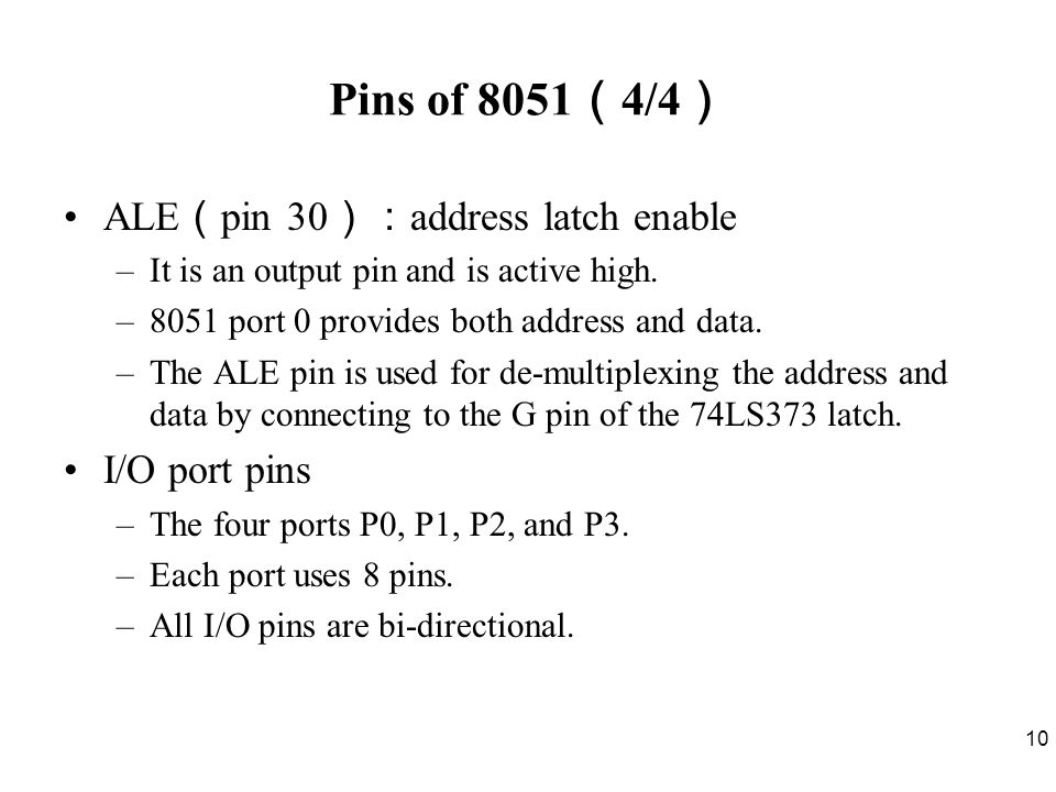Pins of 8051(4/4) ALE(pin 30):address latch enable I/O port pins
