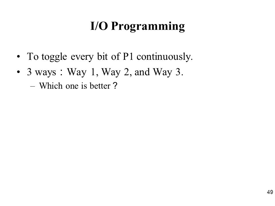 I/O Programming To toggle every bit of P1 continuously.