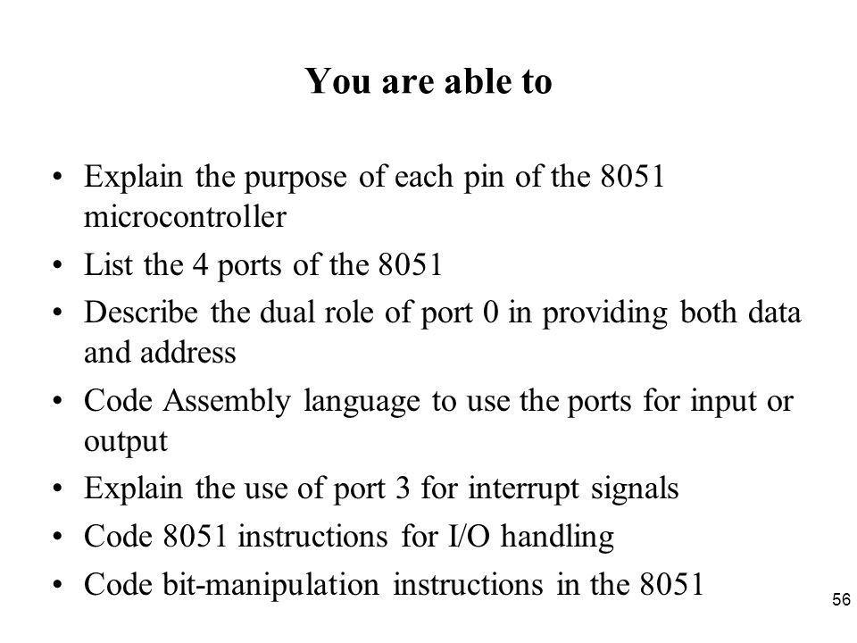 You are able to Explain the purpose of each pin of the 8051 microcontroller. List the 4 ports of the 8051.