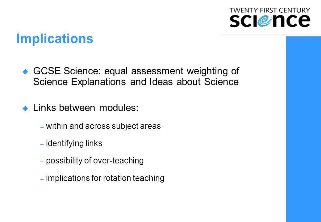 Implications GCSE Science: equal assessment weighting of Science Explanations and Ideas about Science.