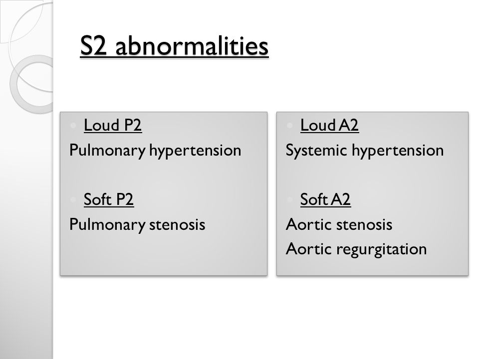 S2 abnormalities Loud P2 Pulmonary hypertension Soft P2