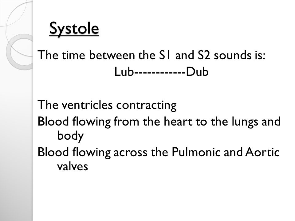 Systole The time between the S1 and S2 sounds is: Lub------------Dub