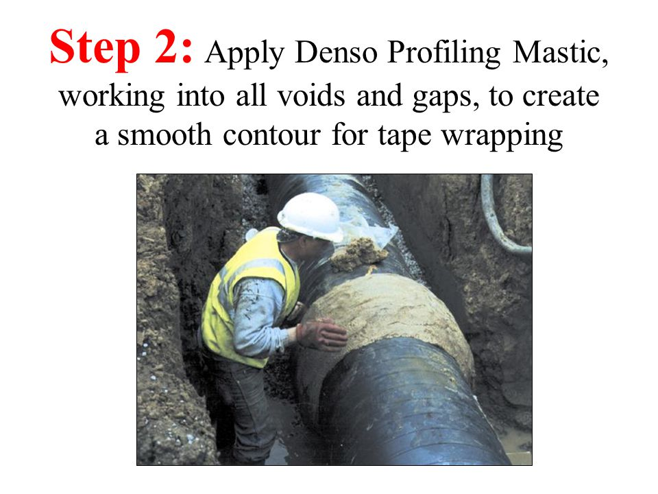 Step 2: Apply Denso Profiling Mastic, working into all voids and gaps, to create a smooth contour for tape wrapping