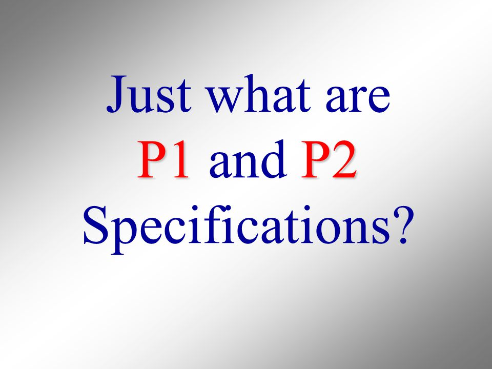 Just what are P1 and P2 Specifications