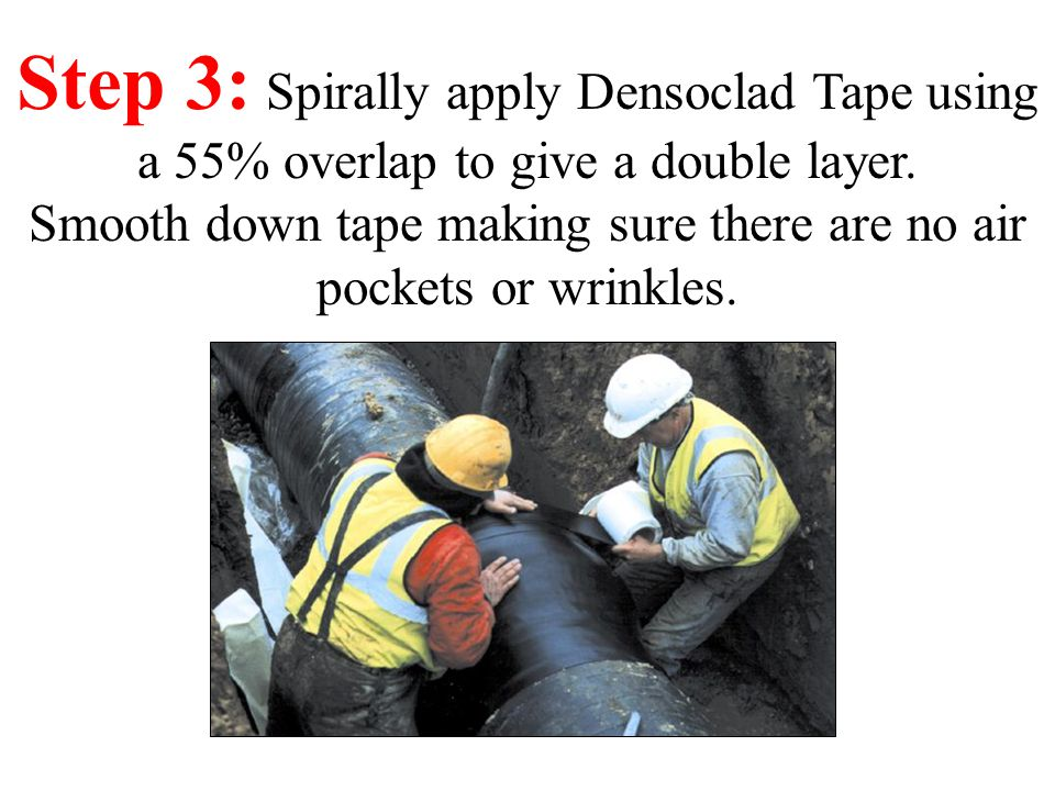 Step 3: Spirally apply Densoclad Tape using a 55% overlap to give a double layer.