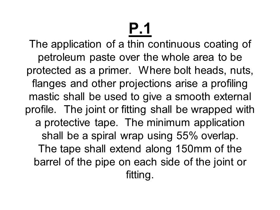 P.1 The application of a thin continuous coating of petroleum paste over the whole area to be protected as a primer.