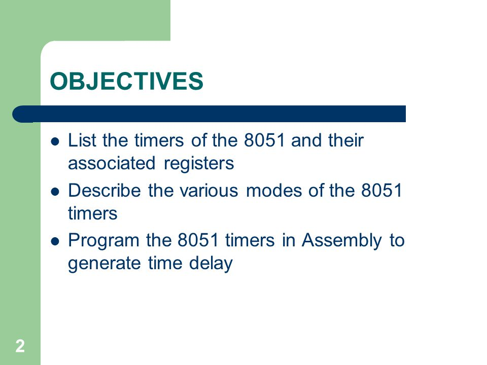 OBJECTIVES List the timers of the 8051 and their associated registers