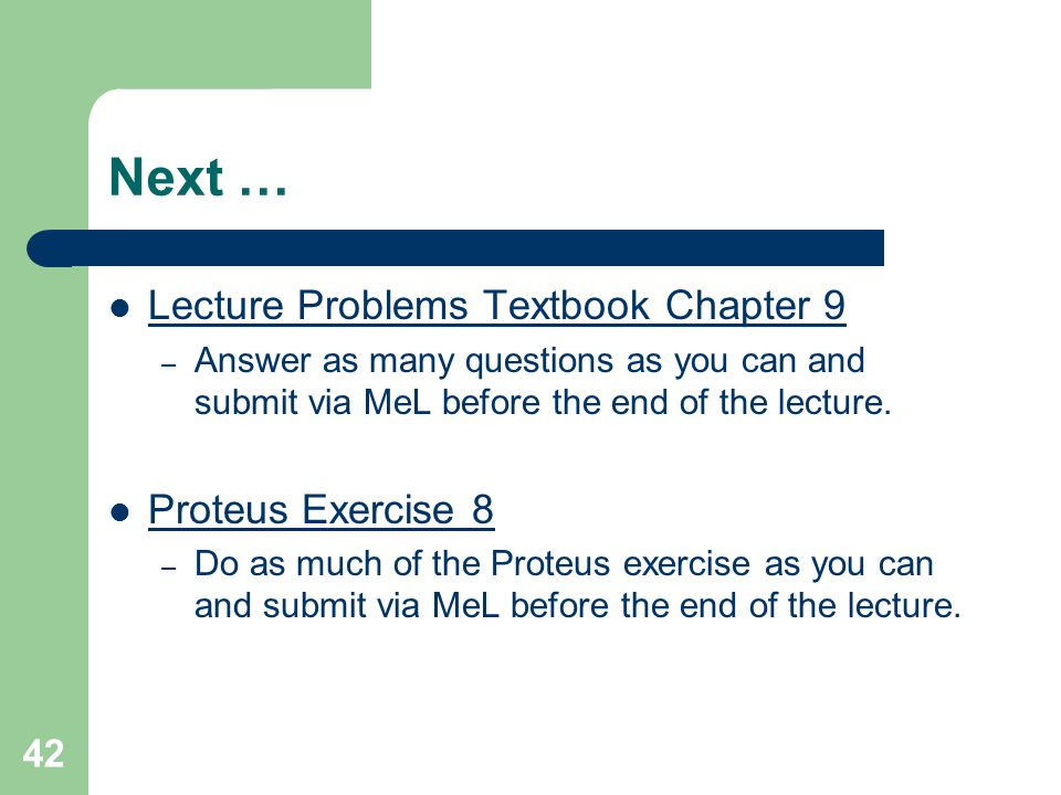 Next … Lecture Problems Textbook Chapter 9 Proteus Exercise 8