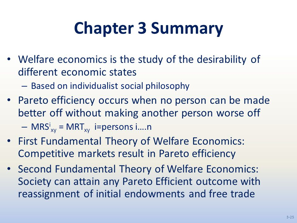 Chapter 3 Summary Welfare economics is the study of the desirability of different economic states. Based on individualist social philosophy.