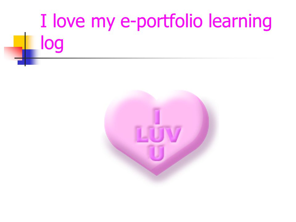I love my e-portfolio learning log