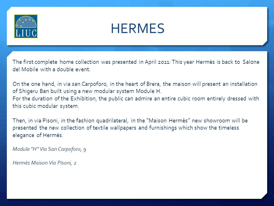 HERMES The first complete home collection was presented in April 2011: This year Hermès is back to Salone del Mobile with a double event.