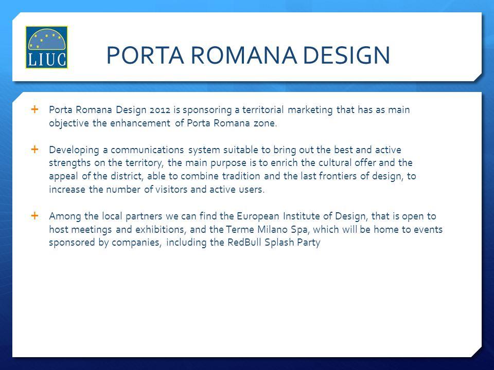 PORTA ROMANA DESIGN Porta Romana Design 2012 is sponsoring a territorial marketing that has as main objective the enhancement of Porta Romana zone.