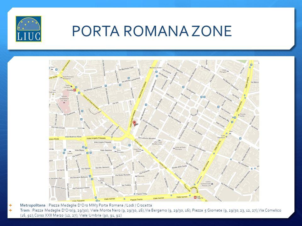 PORTA ROMANA ZONE Metropolitana : Piazza Medaglie D Oro MM3 Porta Romana / Lodi / Crocetta.