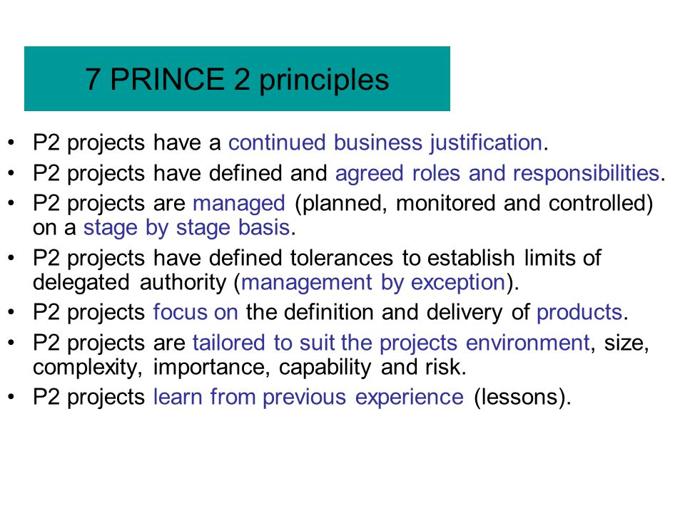7 PRINCE 2 principles P2 projects have a continued business justification. P2 projects have defined and agreed roles and responsibilities.