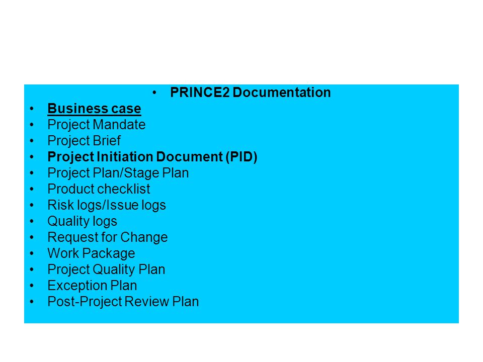 PRINCE2 Documentation Business case. Project Mandate. Project Brief. Project Initiation Document (PID)
