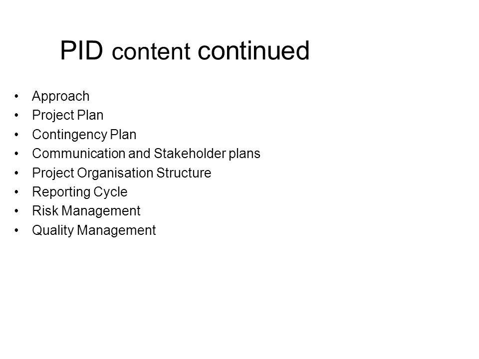 PID content continued Approach Project Plan Contingency Plan