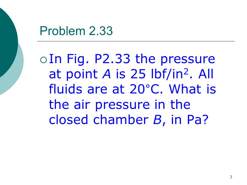 Problem 2.33 In Fig. P2.33 the pressure at point A is 25 lbf/in2.