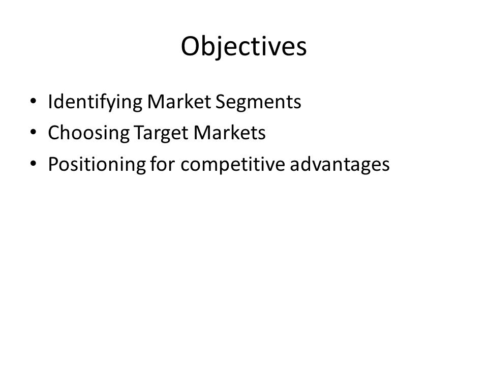 Objectives Identifying Market Segments Choosing Target Markets