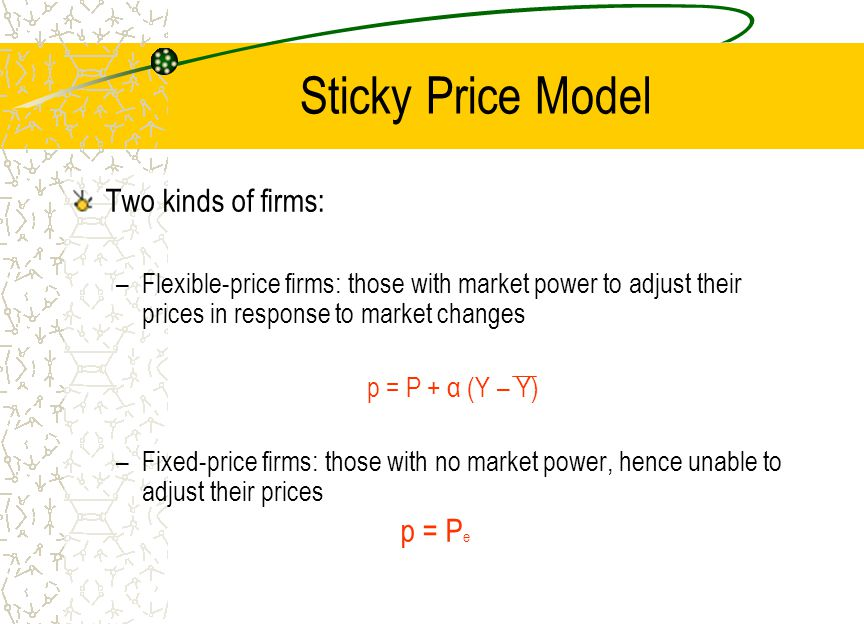 Sticky Price Model Two kinds of firms: p = Pe